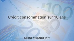 10 ans de crédit à la consommation